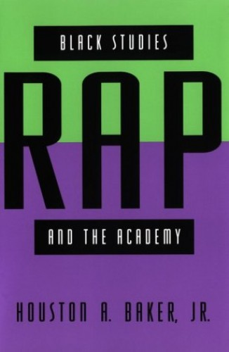 Black Studies, Rap and the Academy By Houston A. Baker