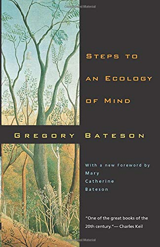 Steps to an Ecology of Mind: Collected Essays in Anthropology, Psychiatry, Evolution, and Epistemology By Gregory Bateson