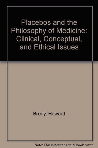 Placebos and the Philosophy of Medicine: Clinical, Conceptual, and Ethical Issues By Howard Brody