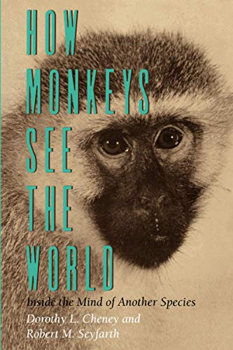 How Monkeys See the World By Dorothy L. Cheney