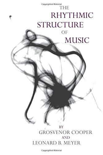 The Rhythmic Structure of Music By Grosvenor Cooper