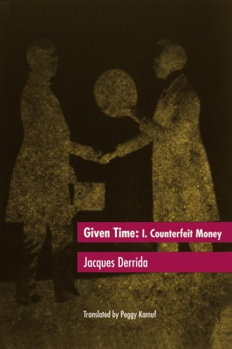 Given Time: I.  Counterfeit Money: Counterfeit Money Vol 1 (Carpenter Lectures) By Jacques Derrida