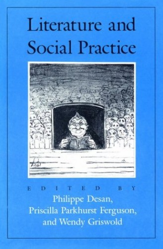 Literature and Social Practice By Edited by Philippe Desan