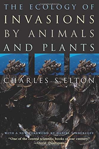 The Ecology of Invasions by Animals and Plants By Charles S. Elton