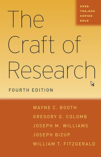 The Craft of Research, Fourth Edition (Chicago Guides to Writing, Editing and Publishing) By Wayne C. Booth