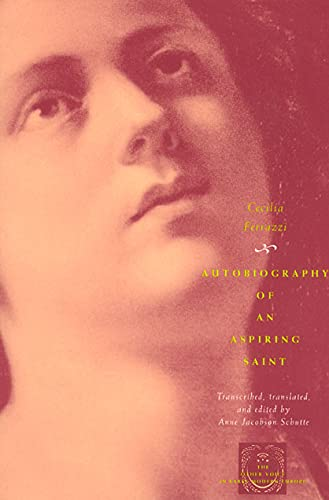 Autobiography of an Aspiring Saint (Other Voice in Early Modern Europe) By Cecelia Ferrazzi