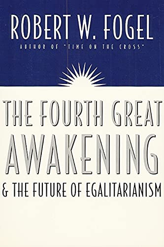 The Fourth Great Awakening and the Future of Egalitarianism By Robert William Fogel