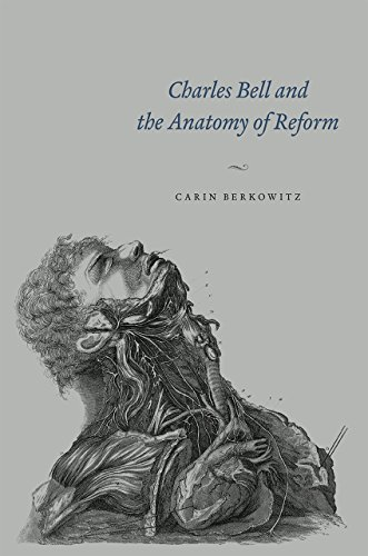Charles Bell and the Anatomy of Reform By Carin Berkowitz