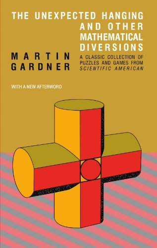 The Unexpected Hanging and Other Mathematical Diversions By Martin Gardner