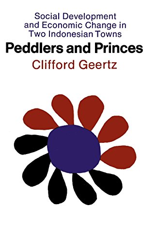 Peddlers and Princes By Clifford Geertz
