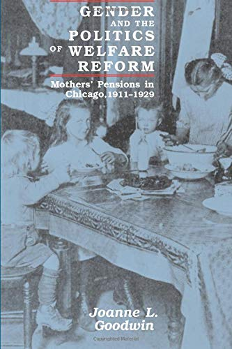 Gender and the Politics of Welfare Reform By Joanne L. Goodwin