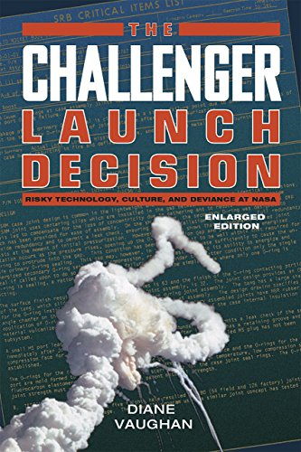 The Challenger Launch Decision: Risky Technology, Culture, and Deviance at NASA By Diane Vaughan