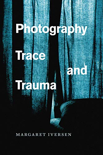 Photography, Trace, and Trauma By Margaret Iversen