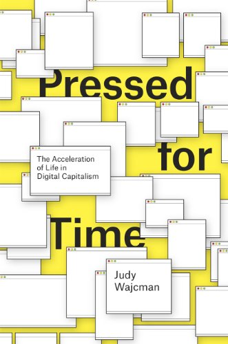 Pressed for Time: The Acceleration of Life in Digital Capitalism By Judy Wajcman