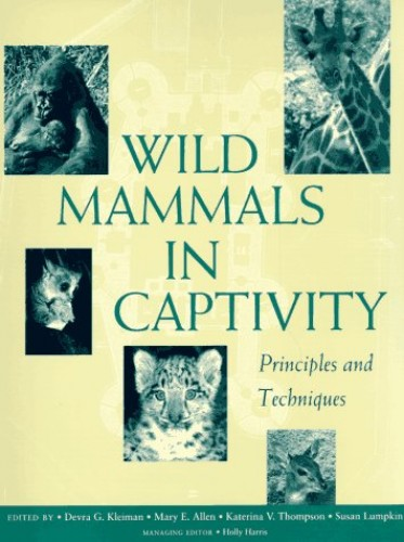 Wild Mammals in Captivity: Principles and Techniques By Devra G. Kleiman