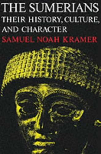 The Sumerians: Their History, Culture and Character by Samuel Noah Kramer