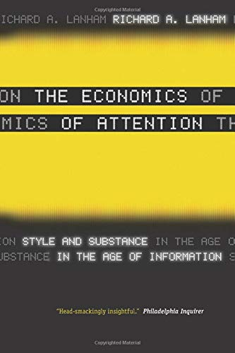 The Economics of Attention: Style and Substance in the Age of Information by Richard A. Lanham