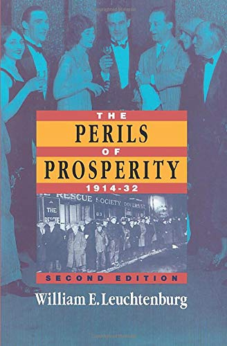 The Perils of Prosperity 1914-1932 By William E. Leuchtenburg