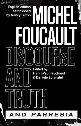 """discourse and Truth"" and ""parresia"" By Michel Foucault"