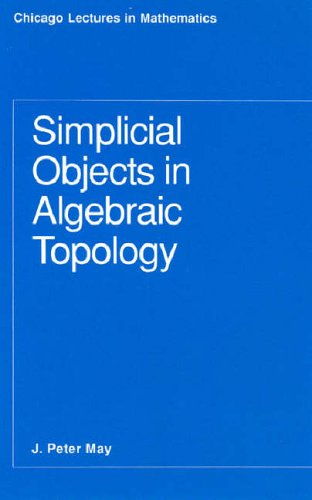 Simplicial Objects in Algebraic Topology By J. Peter May