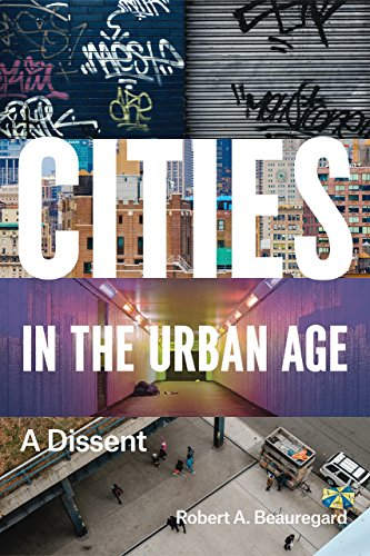 Cities in the Urban Age By Robert A. Beauregard