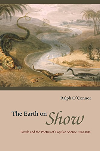 The Earth on Show: Fossils and the Poetics of Popular Science, 1802-1856 By Ralph O'Connor