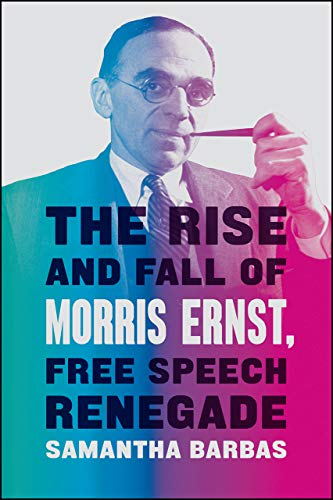 The Rise and Fall of Morris Ernst, Free Speech Renegade von Samantha Barbas