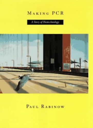 Making PCR: A Story of Biotechnology By Paul Rabinow
