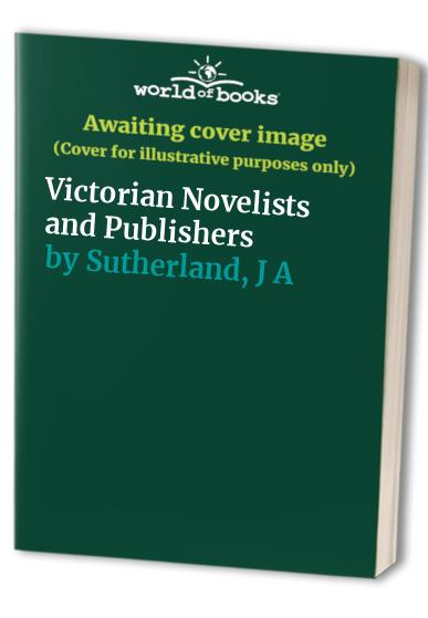 Victorian Novelists and Publishers By J. A. Sutherland