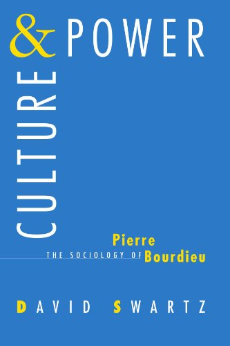 Culture and Power: The Sociology of Pierre Bourdieu By David Swartz