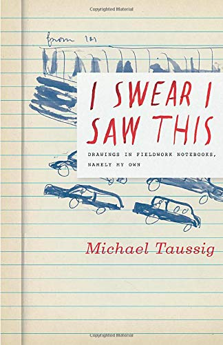 I Swear I Saw This By Michael Taussig