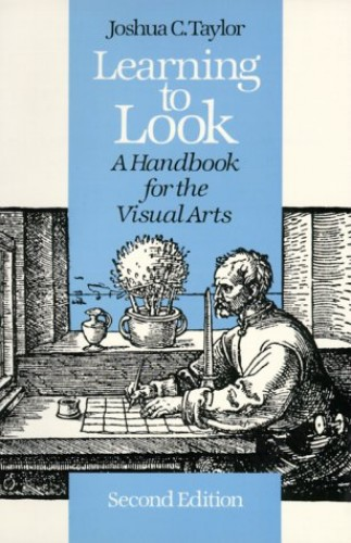 Learning to Look: A Handbook for the Visual Arts (Phoenix Books) By Joshua C. Taylor