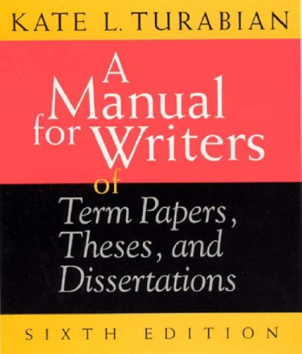 A Manual for Writers of Term Papers, Theses and Dissertations By Kate L. Turabian