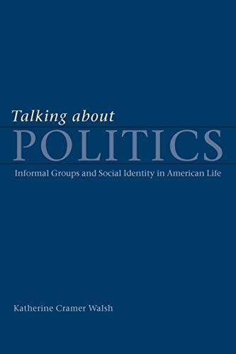 Talking about Politics By Katherine Cramer Walsh