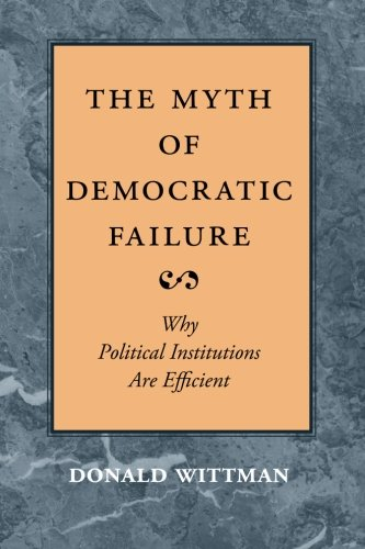 The Myth of Democratic Failure By Donald A. Wittman