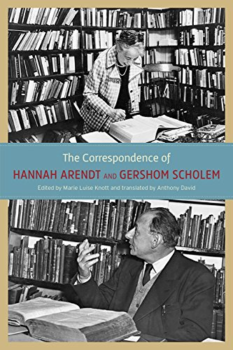 The Correspondence of Hannah Arendt and Gershom Scholem By Hannah Arendt