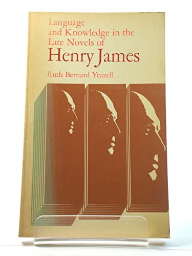 Language and Knowledge in the Late Novels of Henry James By Ruth Bernard Yeazell
