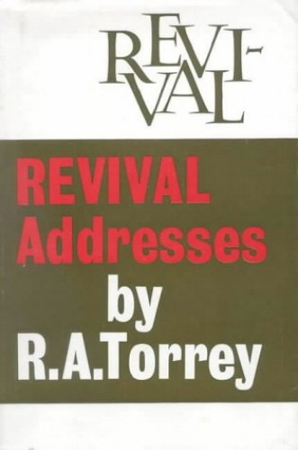 Revival Addresses By R.A. Torrey
