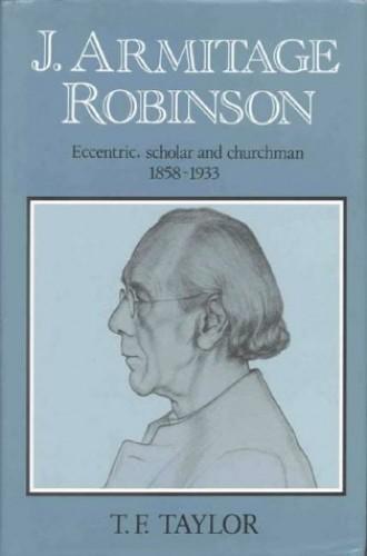 J. Armitage Robinson By T.F. Taylor