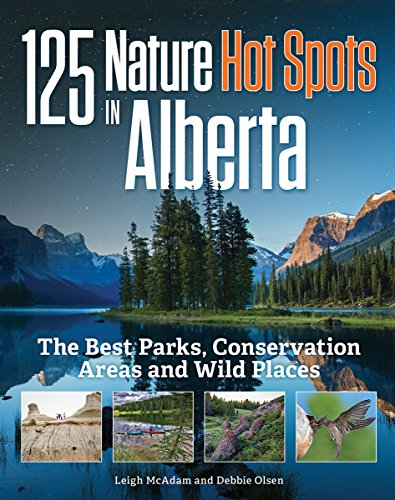 125 Nature Hot Spots in Alberta By Leigh McAdam