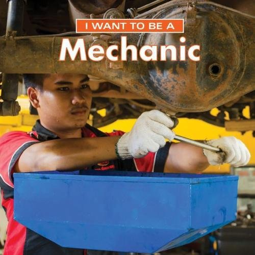 I Want to Be a Mechanic By Dan Liebman