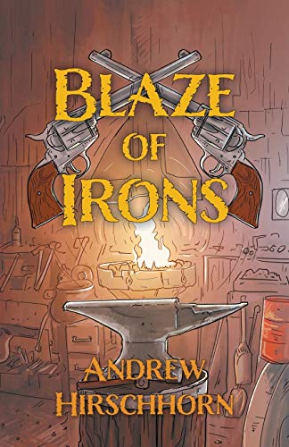Blaze of Irons By Andrew Hirschhorn