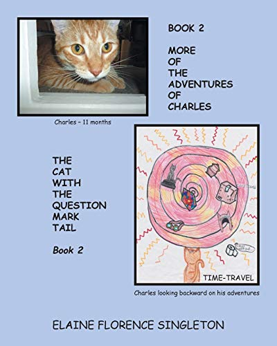 More Of The Adventures Of Charles The Cat With The Question Mark Tail By Elaine Florence Singleton