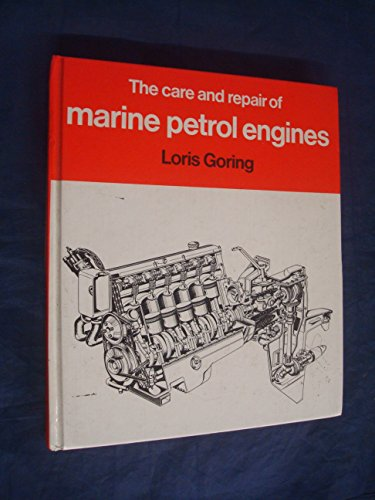 Care and Repair of Marine Petrol Engines By Louis Goring