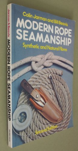 Modern Rope Seamanship: Synthetic and Natural Fibres by Colin Jarman