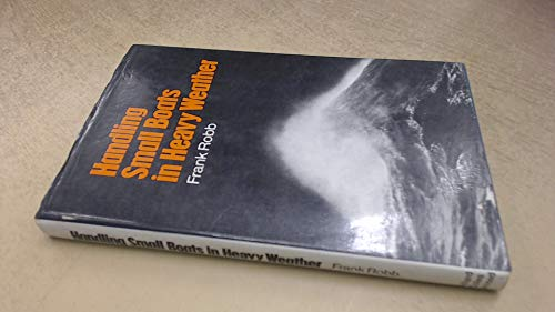 Handling Small Boats in Heavy Weather By Frank Robb