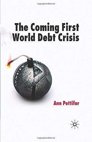 The Coming First World Debt Crisis By Ann Pettifor
