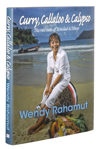 Curry, Callaloo & Calypso: The Real Taste of Trinidad & Tobago by Wendy Rahamut