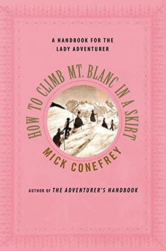 How to Climb Mt. Blanc in a Skirt By Mick Conefrey