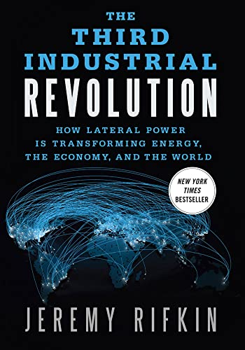 The Third Industrial Revolution: How Lateral Power is Transforming Energy, the Economy, and the World by Jeremy Rifkin